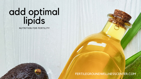 Nutrition for Fertility: Add Optimal Fats/Lipids