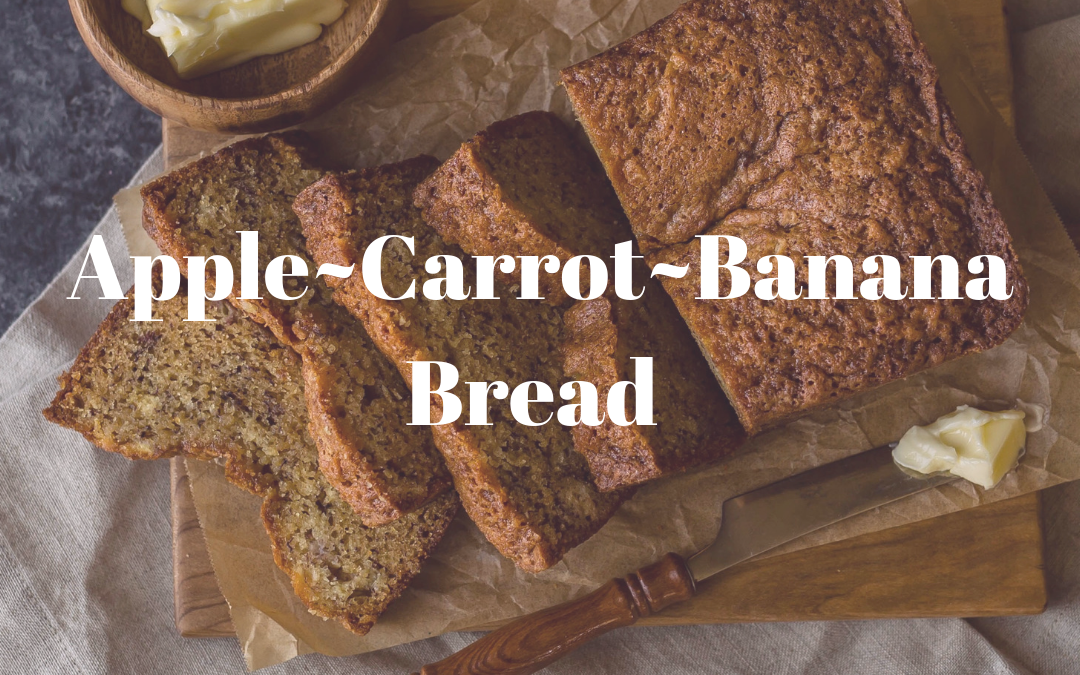 Apple ~ Carrot~ Banana~ Bread